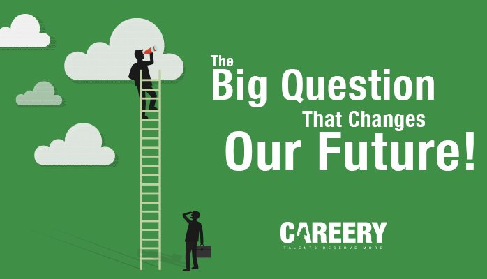 The BIG Question that changes Careery future!