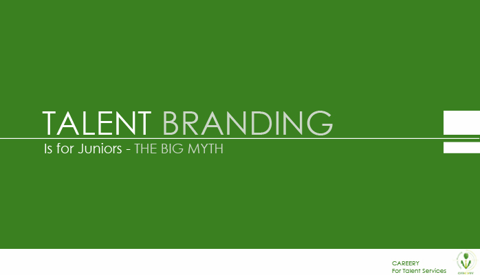 Talent Branding is for juniors!!- The BIG Myth